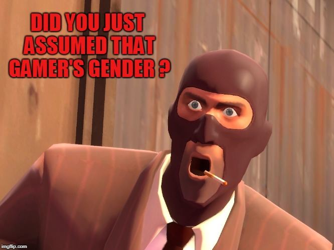 DID YOU JUST ASSUMED THAT GAMER'S GENDER ? | made w/ Imgflip meme maker