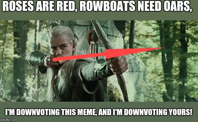 Silly Banter Week, 3/25 through 3/31, a KiwiPie and I_Like_Eating_Bacon_Pie event |  ROSES ARE RED, ROWBOATS NEED OARS, I'M DOWNVOTING THIS MEME, AND I'M DOWNVOTING YOURS! | image tagged in silly banter week,legolas,downvote | made w/ Imgflip meme maker