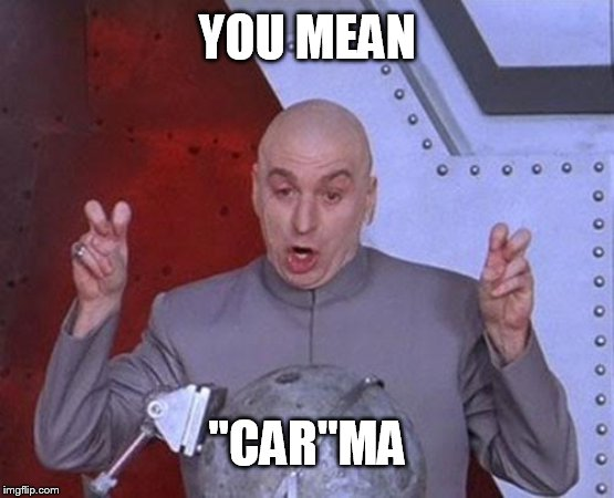 "Dr Evil Laser Meme | YOU MEAN ""CAR""MA 