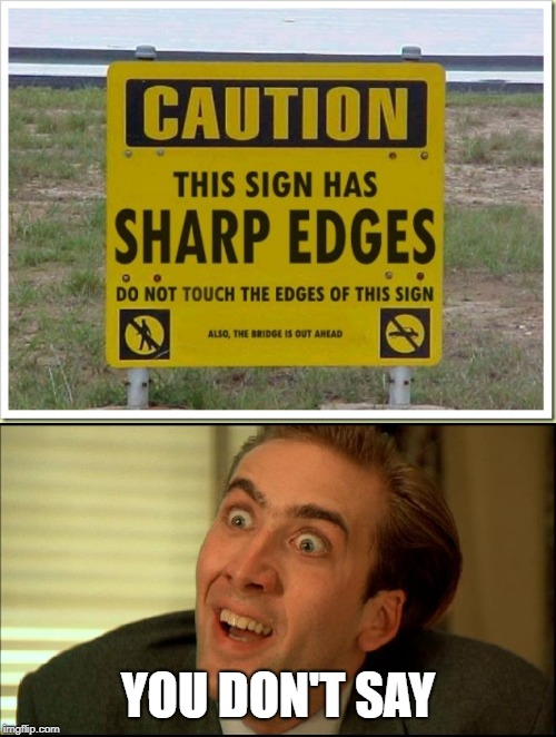 YOU DON'T SAY | image tagged in memes,sign,you don't say,nicolas cage,caution,fun | made w/ Imgflip meme maker