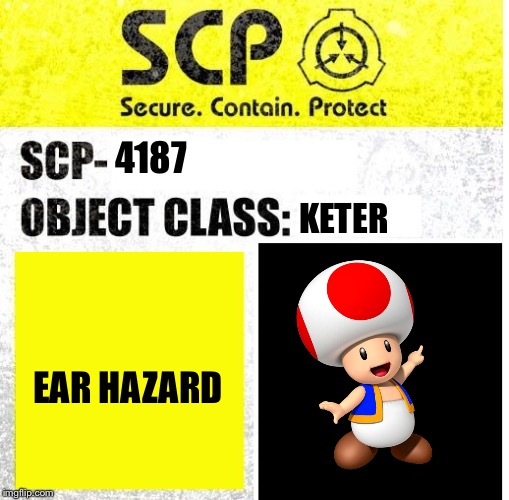 the most dangerous scp,even deadlier than 682. | 4187 KETER EAR HAZARD | image tagged in scp sign generator | made w/ Imgflip meme maker