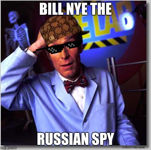 Bill Nye The Science Guy | BILL NYE THE RUSSIAN SPY | image tagged in memes,bill nye the science guy | made w/ Imgflip meme maker