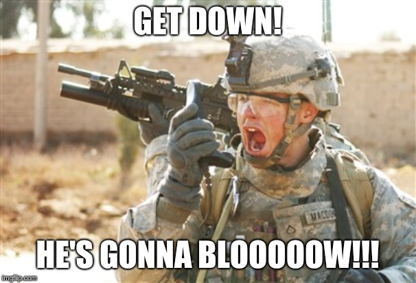 Military radio | GET DOWN! HE'S GONNA BLOOOOOW!!! | image tagged in military radio | made w/ Imgflip meme maker