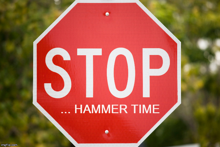 Hammer Time | ... HAMMER TIME | image tagged in stop sign,stop,hammer,time,break | made w/ Imgflip meme maker