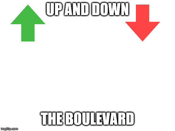 blank white template | UP AND DOWN THE BOULEVARD | image tagged in blank white template | made w/ Imgflip meme maker