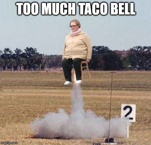Get bad gas |  TOO MUCH TACO BELL | image tagged in rocket,taco bell | made w/ Imgflip meme maker
