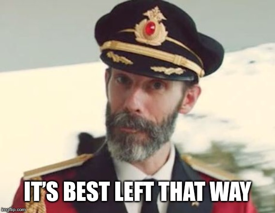 Captain Obvious | IT'S BEST LEFT THAT WAY | image tagged in captain obvious | made w/ Imgflip meme maker