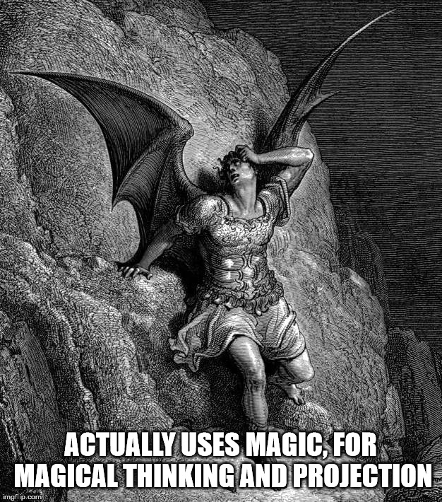Really gives meaning to the term magical thinking and projection. | ACTUALLY USES MAGIC, FOR MAGICAL THINKING AND PROJECTION | image tagged in satan,the devil,lucifer,magic,narcissism,gaslighting | made w/ Imgflip meme maker