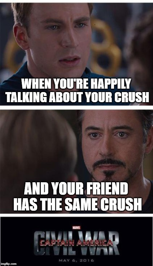 Marvel Civil War 1 | WHEN YOU'RE HAPPILY TALKING ABOUT YOUR CRUSH AND YOUR FRIEND HAS THE SAME CRUSH | image tagged in memes,marvel civil war 1 | made w/ Imgflip meme maker
