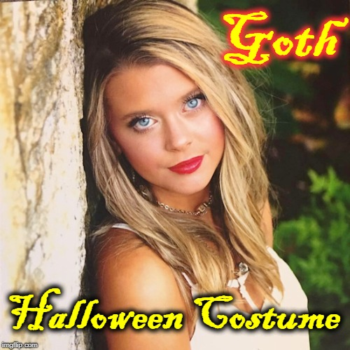 Hey--Goths Dress Up for Halloween Too! |  Goth; Halloween Costume | image tagged in goth people,funny memes,rick75230,halloween costume | made w/ Imgflip meme maker