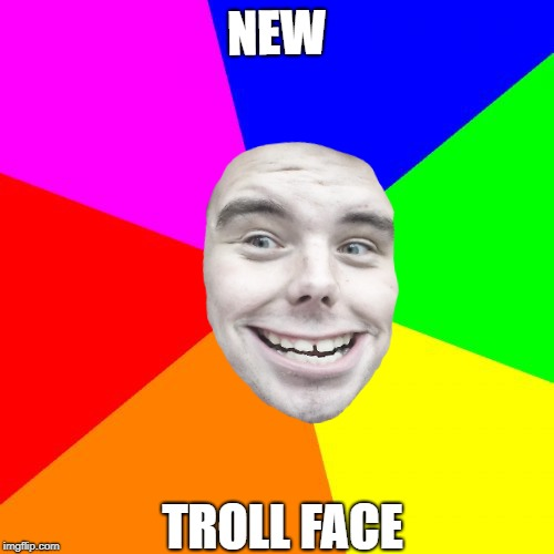 New Troll Face | NEW TROLL FACE | image tagged in memes,blank colored background,troll face,ceeingee,new troll face,new | made w/ Imgflip meme maker