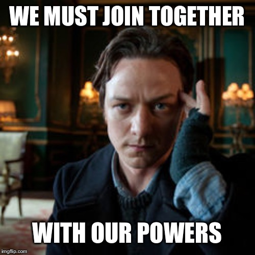 WE MUST JOIN TOGETHER WITH OUR POWERS | made w/ Imgflip meme maker