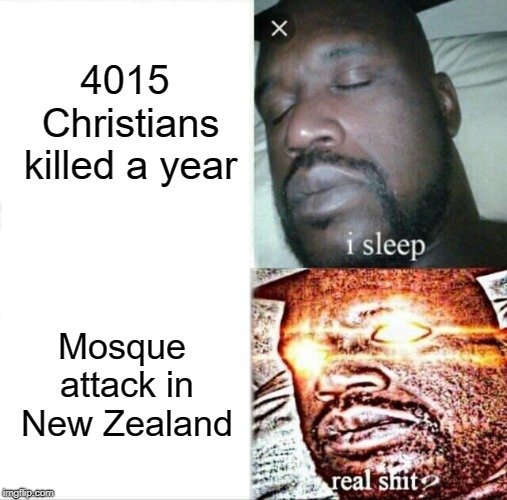 Both are tragedies only one gets media attention. Hmm..... | 4015 Christians killed a year Mosque attack in New Zealand | image tagged in memes,sleeping shaq,biased media,leftists | made w/ Imgflip meme maker