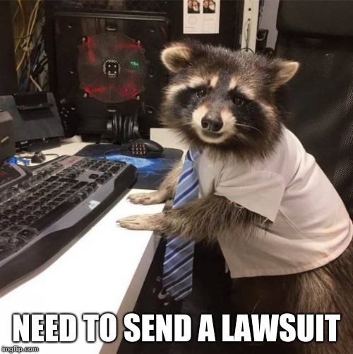 Tech Raccon | NEED TO SEND A LAWSUIT | image tagged in tech raccon | made w/ Imgflip meme maker