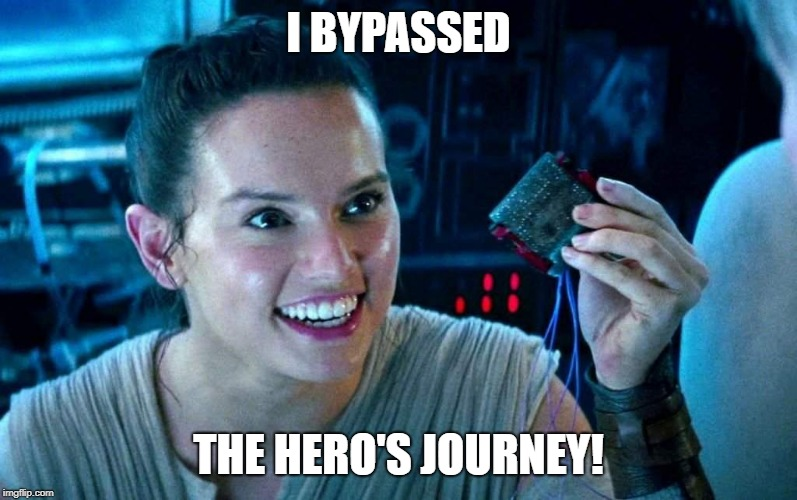 I BYPASSED THE HERO'S JOURNEY! | image tagged in star wars,rey,mary sue | made w/ Imgflip meme maker