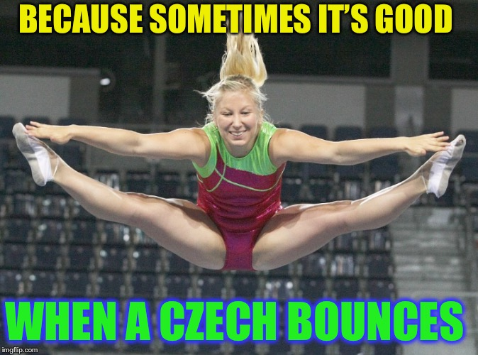 Olympic trampolinist Zita Frydrychová.(Czech Republic) | BECAUSE SOMETIMES IT'S GOOD WHEN A CZECH BOUNCES | image tagged in check,cheque,czech,bouncing,olympics,trampoline | made w/ Imgflip meme maker