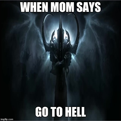 WHEN MOM SAYS GO TO HELL | image tagged in dark,dark souls,funny | made w/ Imgflip meme maker