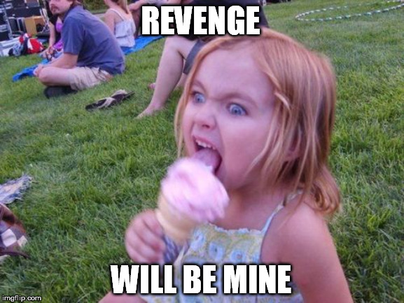 Angry Ice Cream Girl | REVENGE WILL BE MINE | image tagged in angry ice cream girl | made w/ Imgflip meme maker