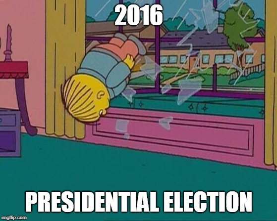 Simpsons Jump Through Window | 2016 PRESIDENTIAL ELECTION | image tagged in simpsons jump through window | made w/ Imgflip meme maker