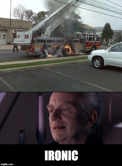 fire- Irony, firony ? |  IRONIC | image tagged in palpatine ironic,firetruck,fire | made w/ Imgflip meme maker