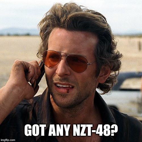 Bradley Cooper | GOT ANY NZT-48? | image tagged in bradley cooper | made w/ Imgflip meme maker