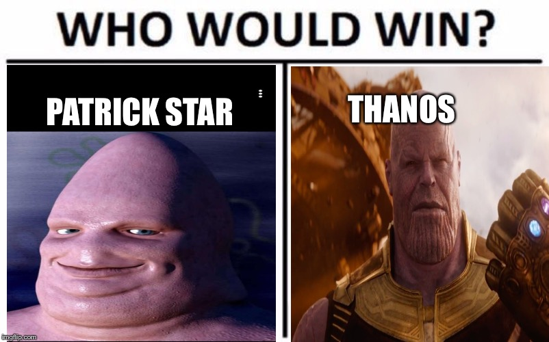 Who Would Win? | PATRICK STAR THANOS | image tagged in memes,who would win | made w/ Imgflip meme maker