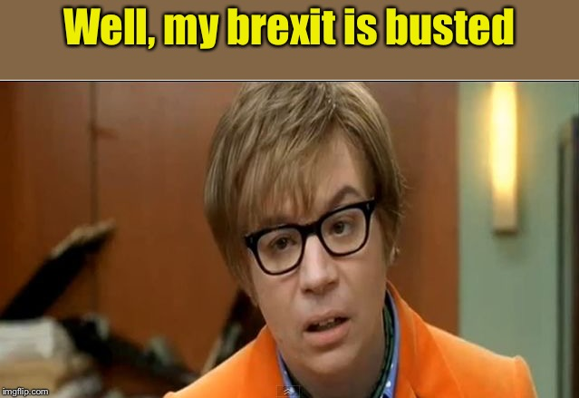 When the English fill out an NCAA tournament bracket | Well, my brexit is busted | image tagged in mike myers austin powers staring mole 3 goldmember,ncaa,memes,brexit | made w/ Imgflip meme maker