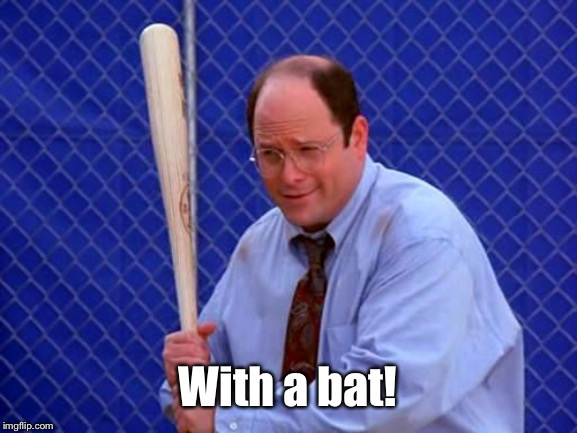 Baseball George Costanza | With a bat! | image tagged in baseball george costanza | made w/ Imgflip meme maker