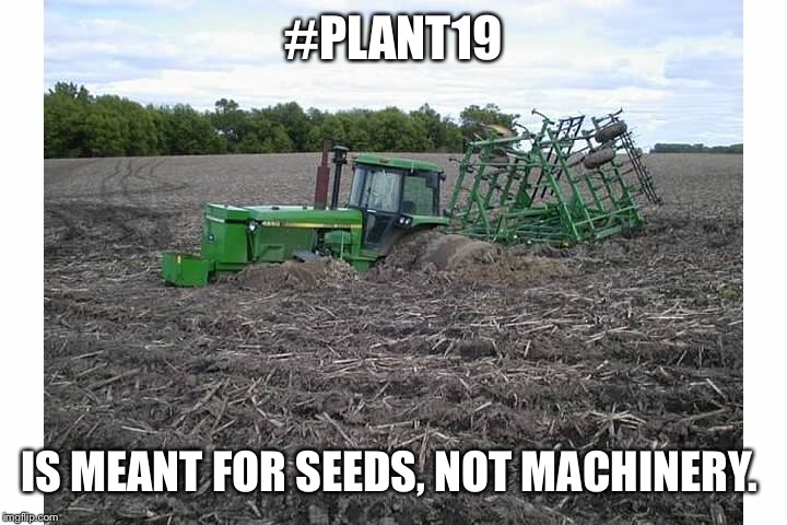 Stuck farmer | #PLANT19 IS MEANT FOR SEEDS, NOT MACHINERY. | image tagged in tractor,john deere,funny,farmer | made w/ Imgflip meme maker