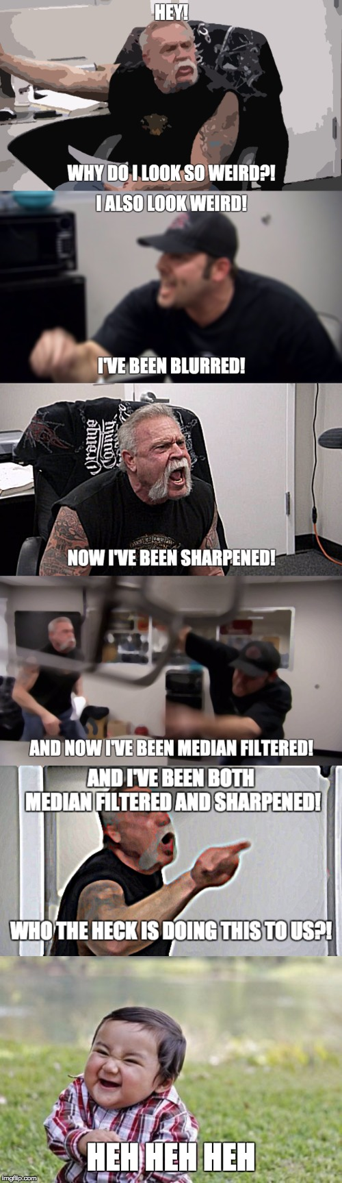 Read to the end. You won't regret it. | HEH HEH HEH | image tagged in memes,evil toddler,american chopper argument,funny,meme,funny memes | made w/ Imgflip meme maker