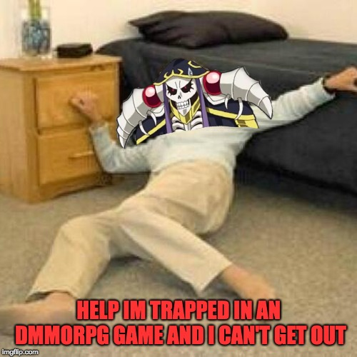 Help I've fallen and I can't get up overlord meme |  HELP IM TRAPPED IN AN DMMORPG GAME AND I CAN'T GET OUT | image tagged in evil overlord rules,anime,funny memes,funny,overlord,too funny | made w/ Imgflip meme maker