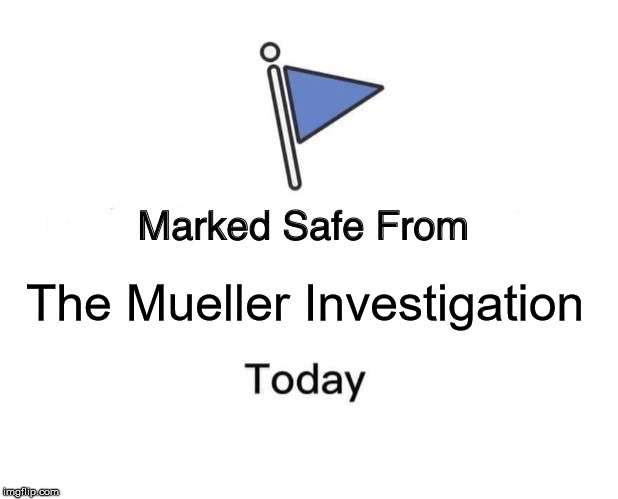 Marked Safe From | The Mueller Investigation | image tagged in memes,marked safe from | made w/ Imgflip meme maker