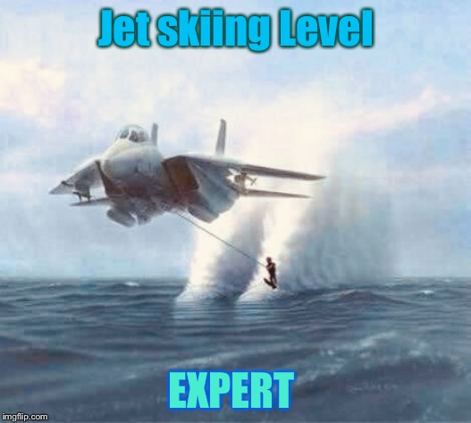Hold on tight  | Jet skiing Level EXPERT | image tagged in memes,level expert,jet,skiing,hold on,tight | made w/ Imgflip meme maker