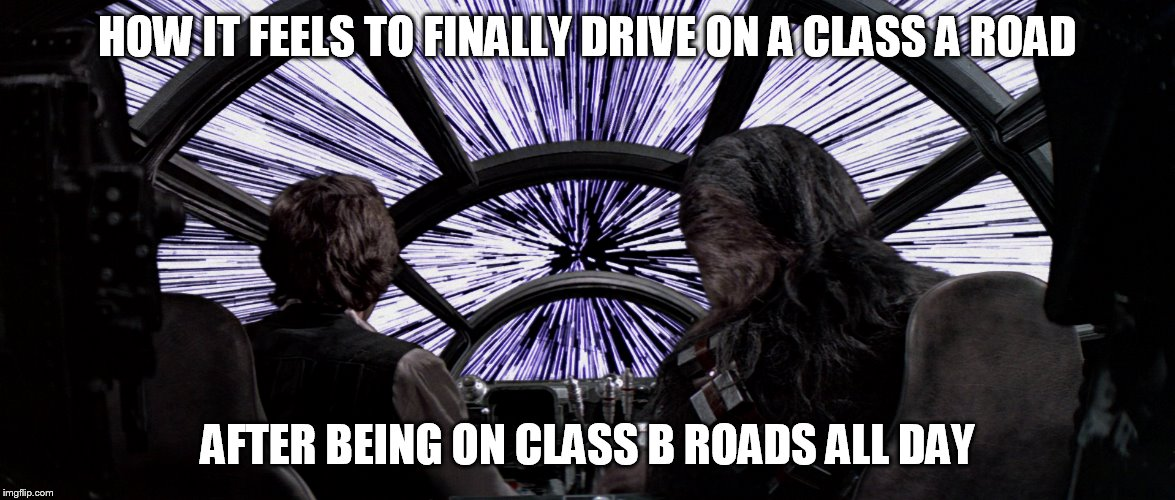 Driving on Class B roads all day. | HOW IT FEELS TO FINALLY DRIVE ON A CLASS A ROAD AFTER BEING ON CLASS B ROADS ALL DAY | image tagged in light speed,star wars,class a roads,class b roads | made w/ Imgflip meme maker
