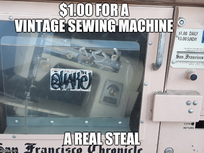 Sew this is a thing | $1.00 FOR A VINTAGE SEWING MACHINE A REAL STEAL | image tagged in memes,funny,wtf,sewing machine,1 | made w/ Imgflip meme maker