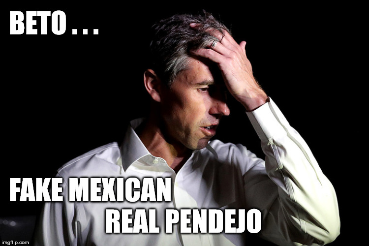 Phony Beto | BETO . . . FAKE MEXICAN REAL PENDEJO | image tagged in beto,o'rourke,fake,mexican,pendejo | made w/ Imgflip meme maker