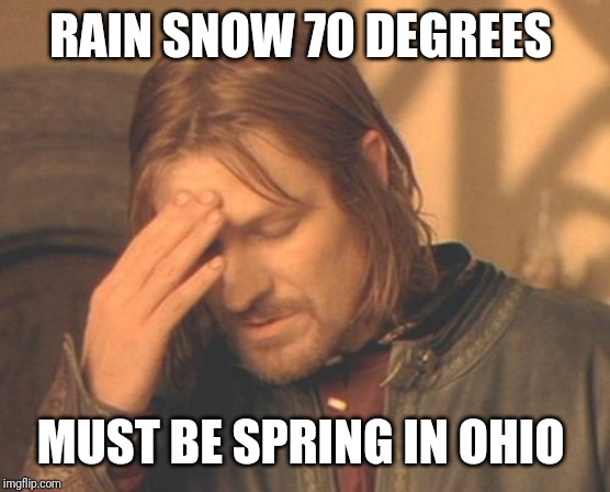 Frustrated Boromir |  RAIN SNOW 70 DEGREES; MUST BE SPRING IN OHIO | image tagged in memes,frustrated boromir | made w/ Imgflip meme maker