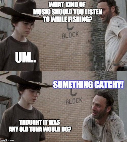 Rick and Carl | WHAT KIND OF MUSIC SHOULD YOU LISTEN TO WHILE FISHING? UM.. SOMETHING CATCHY! THOUGHT IT WAS ANY OLD TUNA WOULD DO? | image tagged in memes,rick and carl | made w/ Imgflip meme maker