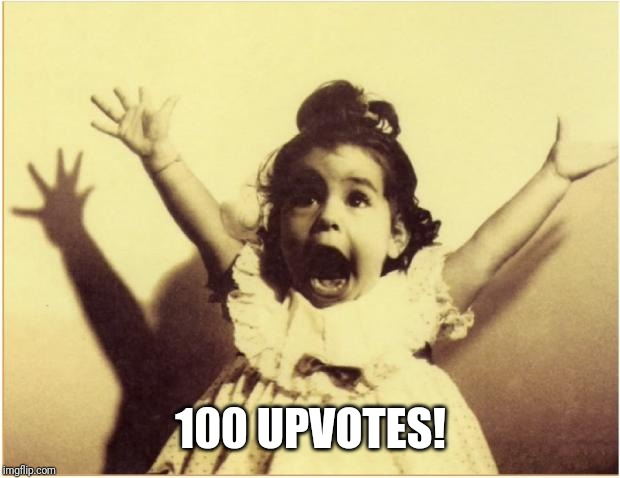 hooray | 100 UPVOTES! | image tagged in hooray | made w/ Imgflip meme maker