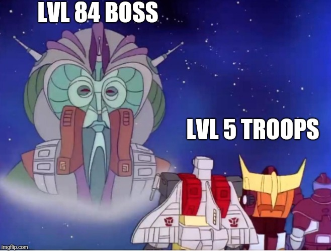 They weren't prepared  | LVL 84 BOSS LVL 5 TROOPS | image tagged in transformers  put meme here,memes,transformers,80s,yep i dont care,again | made w/ Imgflip meme maker