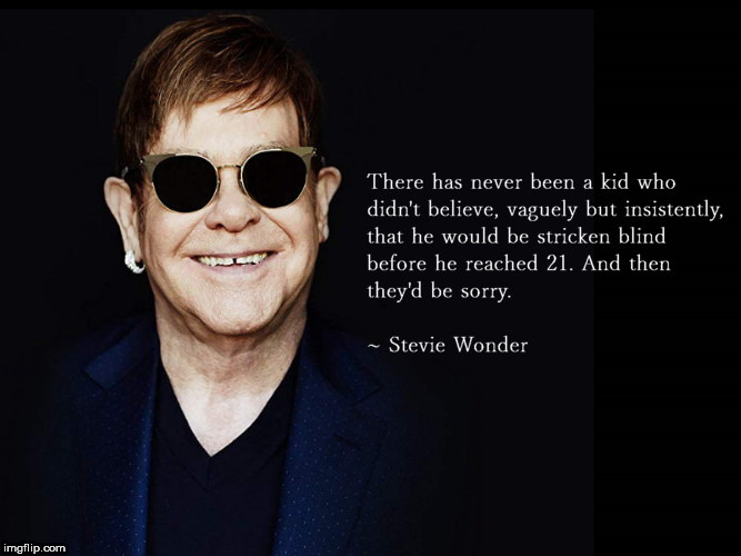 image tagged in inspirational quote,misquote,elton john,stevie wonder,blind | made w/ Imgflip meme maker