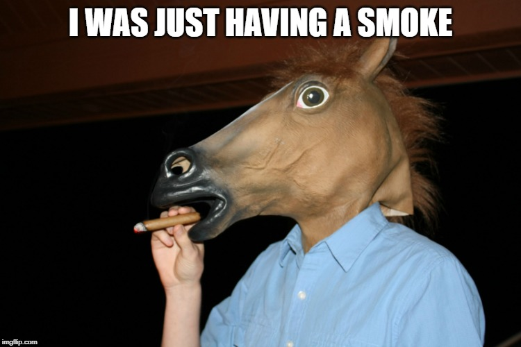 I WAS JUST HAVING A SMOKE | made w/ Imgflip meme maker