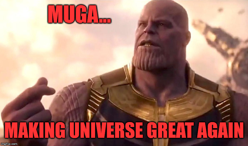 Who's rooting for Thanos! | MUGA... MAKING UNIVERSE GREAT AGAIN | image tagged in avengers,maga,thanos,avengers end game,avengers infinity war | made w/ Imgflip meme maker