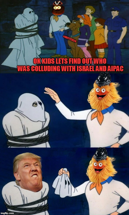 Scooby Doo The Ghost | OK KIDS LETS FIND OUT WHO WAS COLLUDING WITH ISRAEL AND AIPAC #GRITTY2020 | image tagged in scooby doo the ghost | made w/ Imgflip meme maker