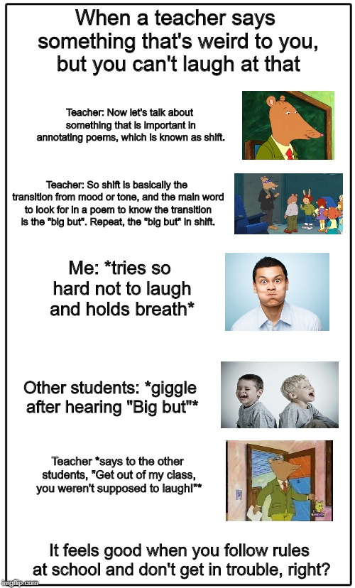 When a teacher says something that's weird to you, but you can't laugh at that | When a teacher says something that's weird to you, but you can't laugh at that Teacher: So shift is basically the transition from mood or to | image tagged in school meme,funny memes,hilarious,teacher,english teacher,arthur meme | made w/ Imgflip meme maker