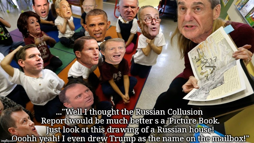 "Mueller explains his report. | ...""Well I thought the Russian Collusion Report would be much better s a 'Picture Book. Just look at this drawing of a Russian house! Ooohh  