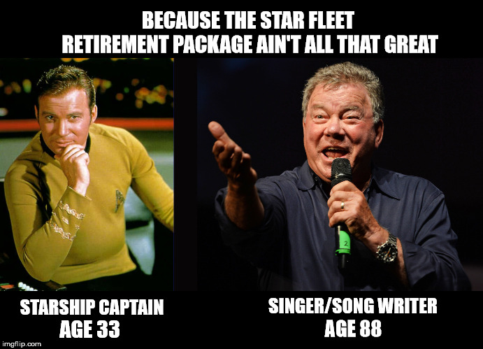 An amazing artist still going strong! | STARSHIP CAPTAIN AGE 33 SINGER/SONG WRITER AGE 88 BECAUSE THE STAR FLEET RETIREMENT PACKAGE AIN'T ALL THAT GREAT | image tagged in captain kirk,william shatner,happy birthday,never quit | made w/ Imgflip meme maker