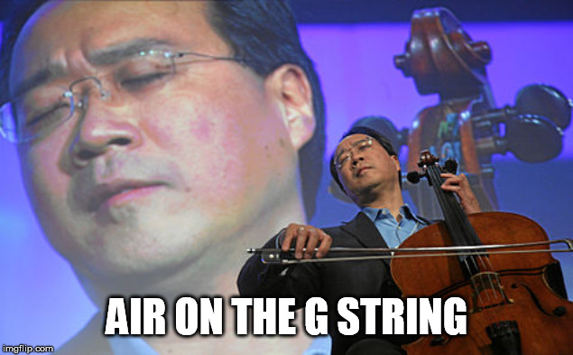 Cello | AIR ON THE G STRING | image tagged in cello | made w/ Imgflip meme maker