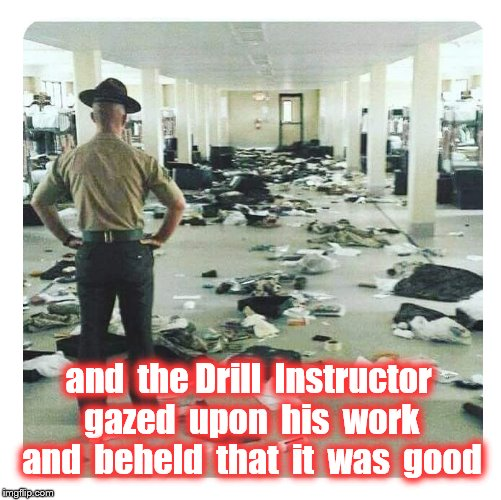 and on the first day | and  the Drill  Instructor gazed  upon  his  work and  beheld  that  it  was  good | image tagged in usmc,boot camp,military | made w/ Imgflip meme maker