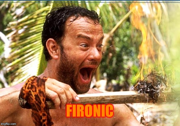 Castaway Fire Meme | FIRONIC | image tagged in memes,castaway fire | made w/ Imgflip meme maker